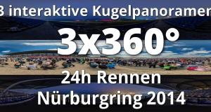 Drei Kugelpanoramen vom 24h Rennen auf dem Nürburgring 2014